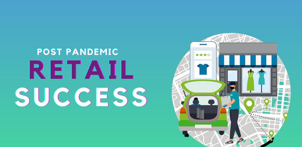 Post Pandemic Retail Success